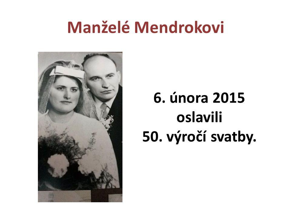 Manželé Mendrokovi 6. února 2015 oslavili 50. výročí svatby.