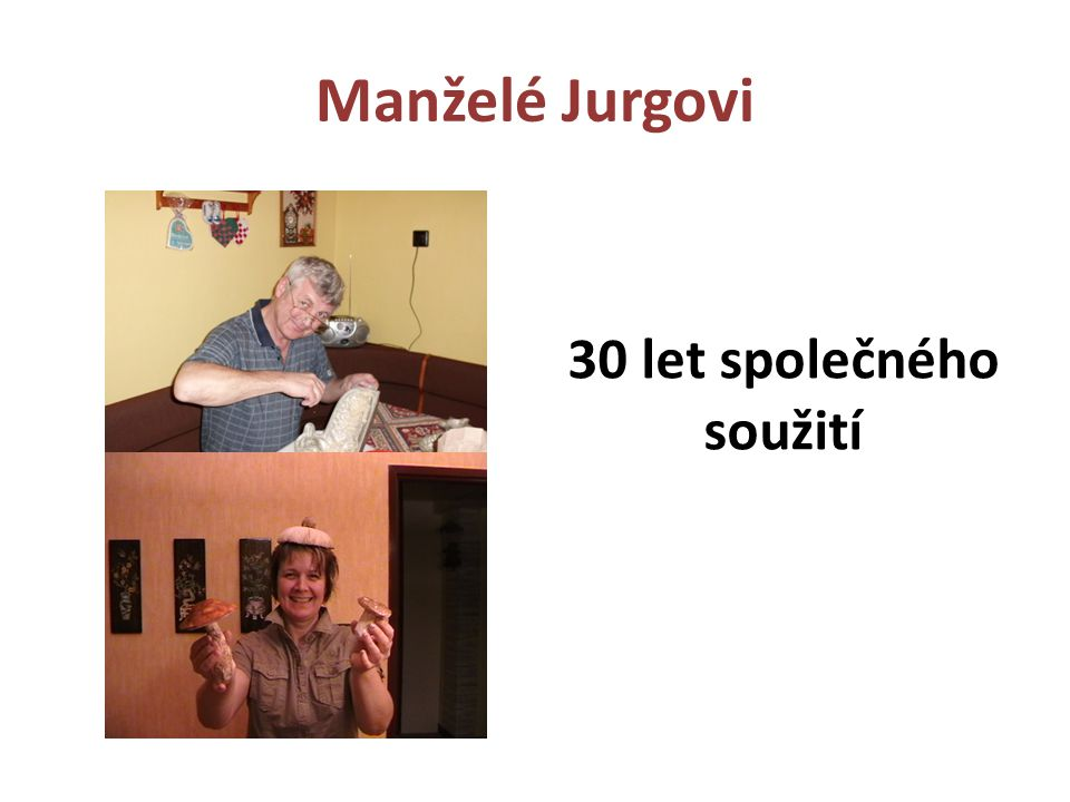 Manželé Jurgovi 30 let společného soužití