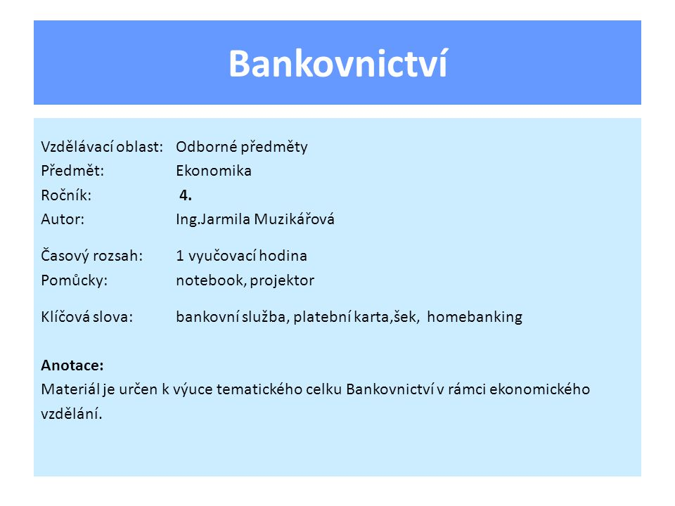 Bankovnictví Vzdělávací oblast:Odborné předměty Předmět:Ekonomika Ročník: 4.