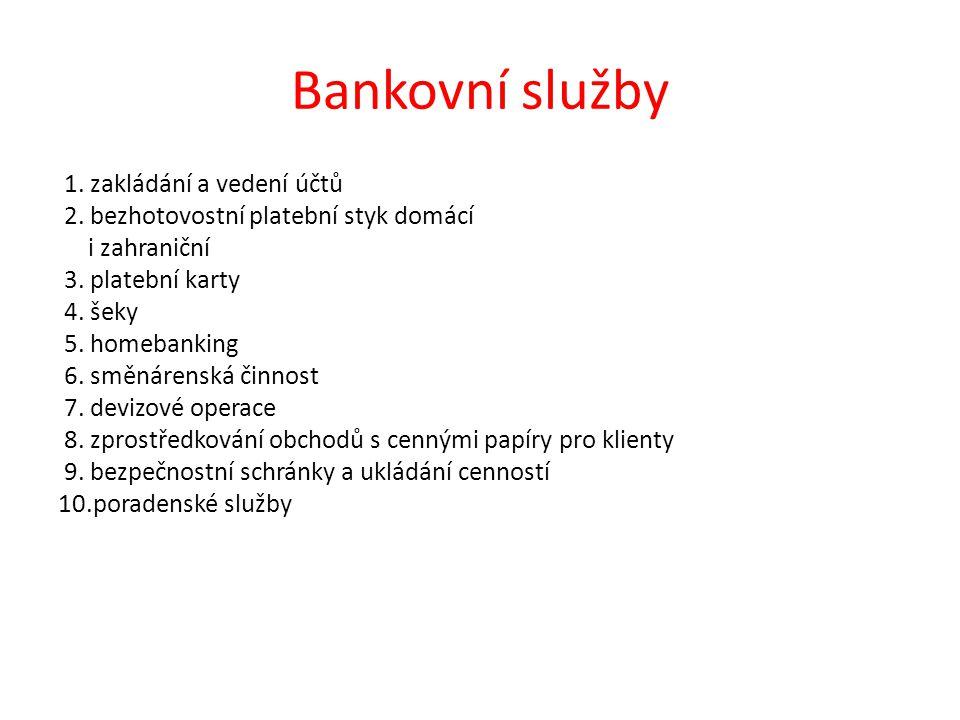 Bankovní služby 1. zakládání a vedení účtů 2. bezhotovostní platební styk domácí i zahraniční 3.