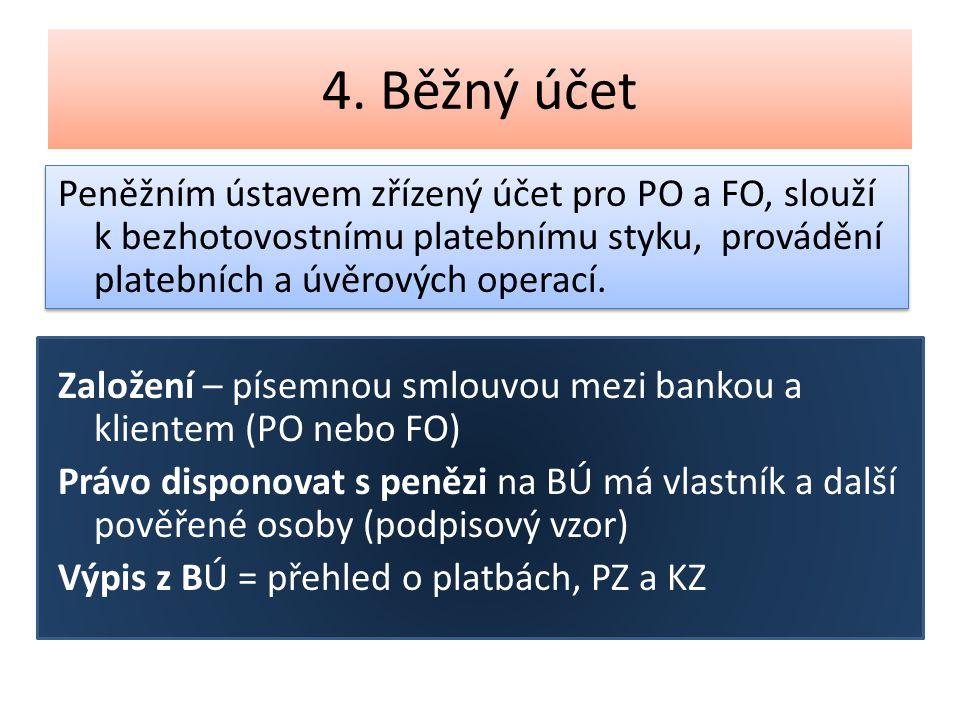 4. Běžný účet Peněžním ústavem zřízený účet pro PO a FO, slouží k bezhotovostnímu platebnímu styku, provádění platebních a úvěrových operací. Založení