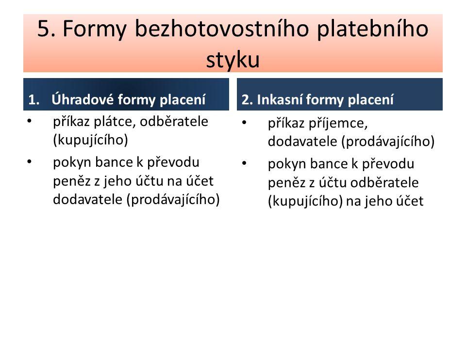 5. Formy bezhotovostního platebního styku 1.Úhradové formy placení příkaz plátce, odběratele (kupujícího) pokyn bance k převodu peněz z jeho účtu na ú