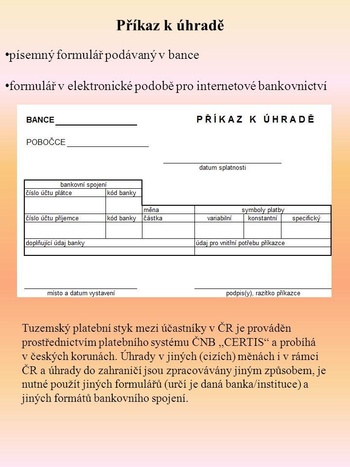 Příkazy k platbám: * jednorázové * trvalé - opakované platby ve stejné výši a stanovené periodicitě * hromadný příkaz k úhradě slouží k více platbám z jednoho účtu v jeden den směrovaným různým příjemcům (resp.