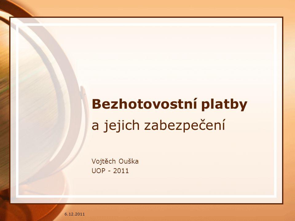 6.12.2011 Bezhotovostní platby a jejich zabezpečení Vojtěch Ouška UOP - 2011