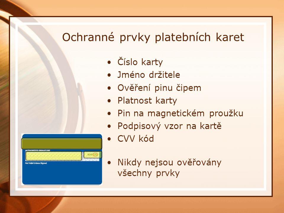 Ochranné prvky platebních karet Číslo karty Jméno držitele Ověření pinu čipem Platnost karty Pin na magnetickém proužku Podpisový vzor na kartě CVV kó