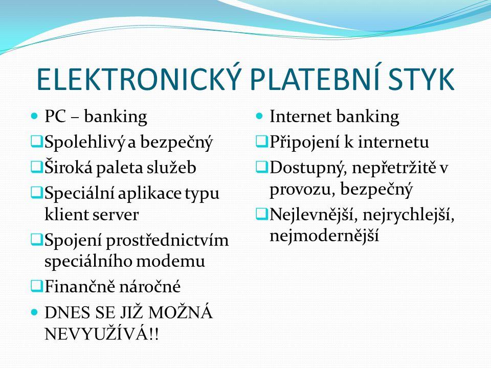 ELEKTRONICKÝ PLATEBNÍ STYK PC – banking  Spolehlivý a bezpečný  Široká paleta služeb  Speciální aplikace typu klient server  Spojení prostřednictv
