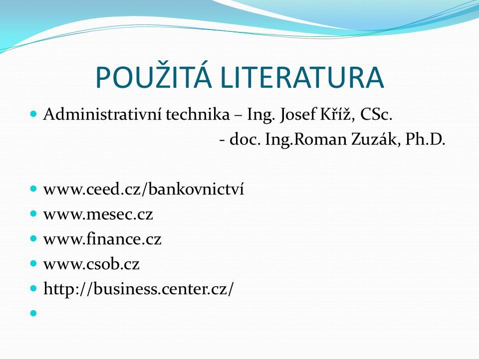 POUŽITÁ LITERATURA Administrativní technika – Ing. Josef Kříž, CSc. - doc. Ing.Roman Zuzák, Ph.D. www.ceed.cz/bankovnictví www.mesec.cz www.finance.cz