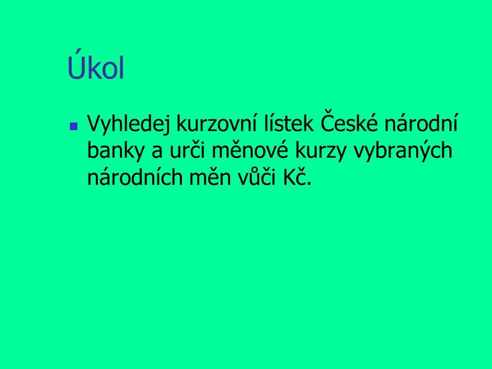 Úkol Vyhledej kurzovní lístek České národní banky a urči měnové kurzy vybraných národních měn vůči Kč.