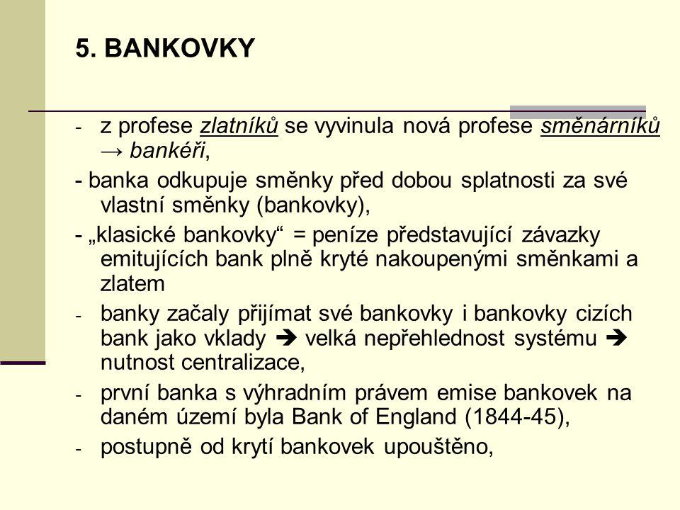 5. BANKOVKY - z profese zlatníků se vyvinula nová profese směnárníků → bankéři, - banka odkupuje směnky před dobou splatnosti za své vlastní směnky (b