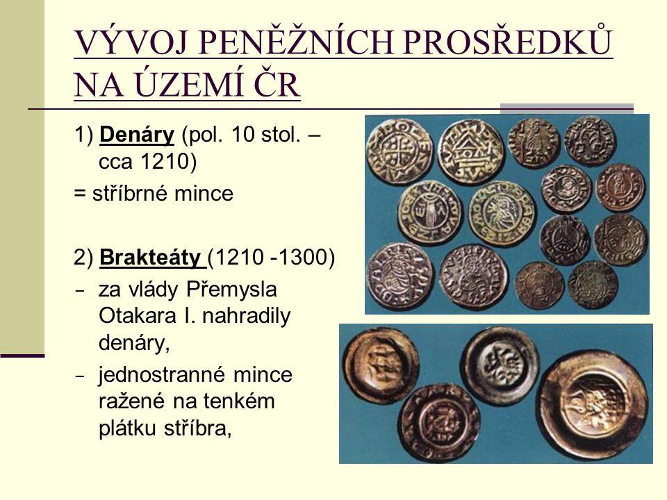 VÝVOJ PENĚŽNÍCH PROSŘEDKŮ NA ÚZEMÍ ČR 1) Denáry (pol. 10 stol. – cca 1210) = stříbrné mince 2) Brakteáty (1210 -1300)  za vlády Přemysla Otakara I. n