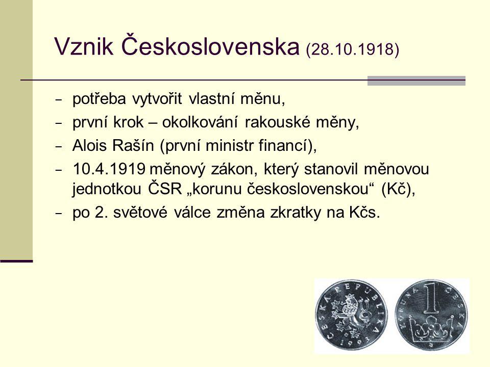 Vznik Československa (28.10.1918)  potřeba vytvořit vlastní měnu,  první krok – okolkování rakouské měny,  Alois Rašín (první ministr financí),  1