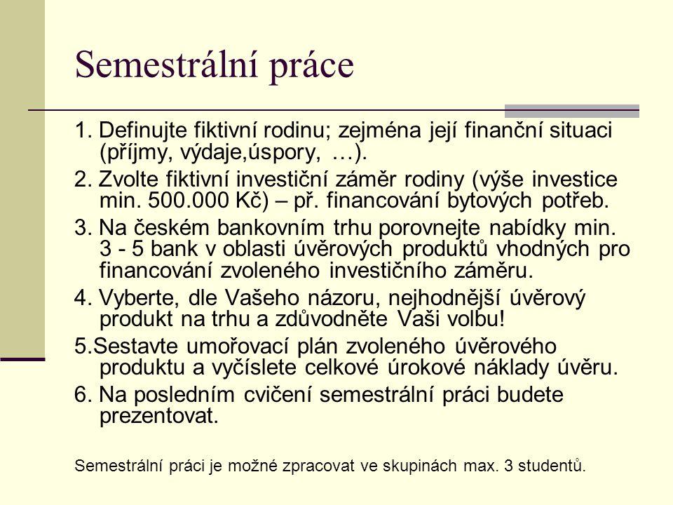 Semestrální práce 1. Definujte fiktivní rodinu; zejména její finanční situaci (příjmy, výdaje,úspory, …). 2. Zvolte fiktivní investiční záměr rodiny (