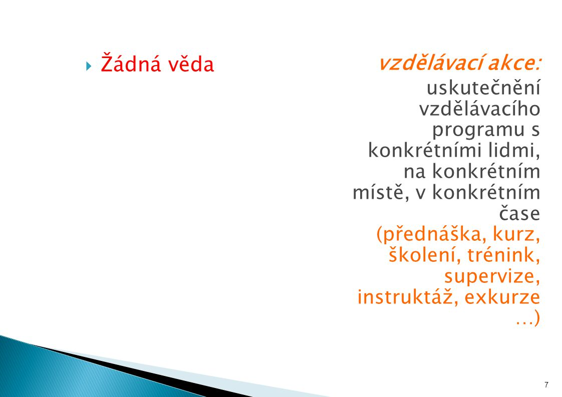  Žádná věda vzdělávací akce: uskutečnění vzdělávacího programu s konkrétními lidmi, na konkrétním místě, v konkrétním čase (přednáška, kurz, školení,