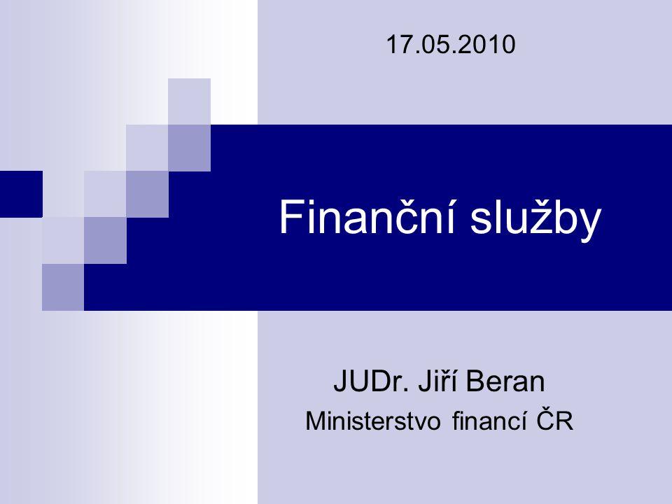 Finanční služby JUDr. Jiří Beran Ministerstvo financí ČR 17.05.2010