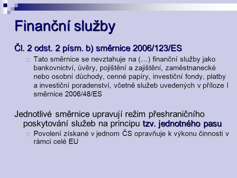 Finanční služby Čl. 2 odst. 2 písm. b) směrnice 2006/123/ES  Tato směrnice se nevztahuje na (…) finanční služby jako bankovnictví, úvěry, pojištění a