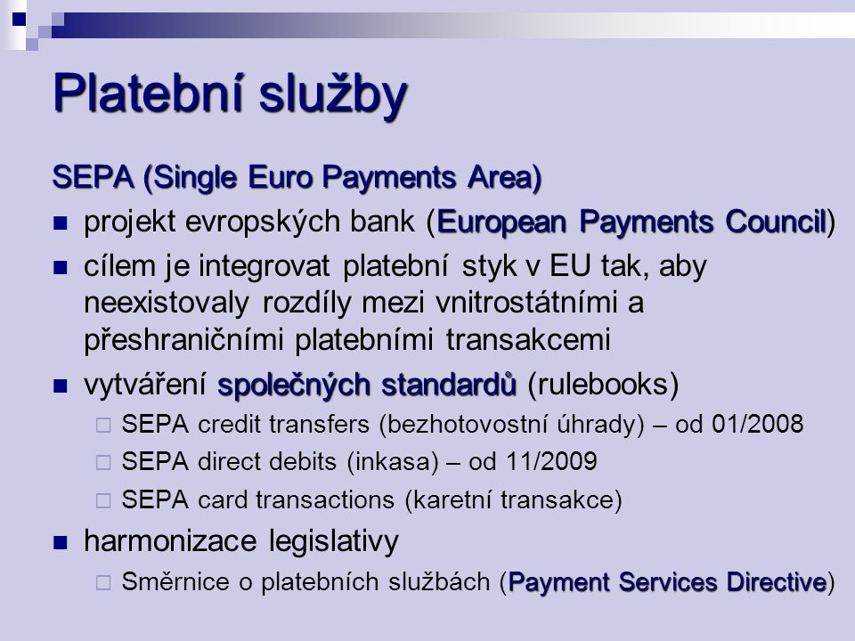 Platební služby SEPA (Single Euro Payments Area) European Payments Council projekt evropských bank (European Payments Council) cílem je integrovat pla