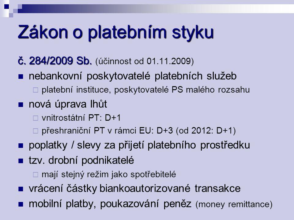 Zákon o platebním styku č. 284/2009 Sb. č. 284/2009 Sb. (účinnost od 01.11.2009) nebankovní poskytovatelé platebních služeb  platební instituce, posk