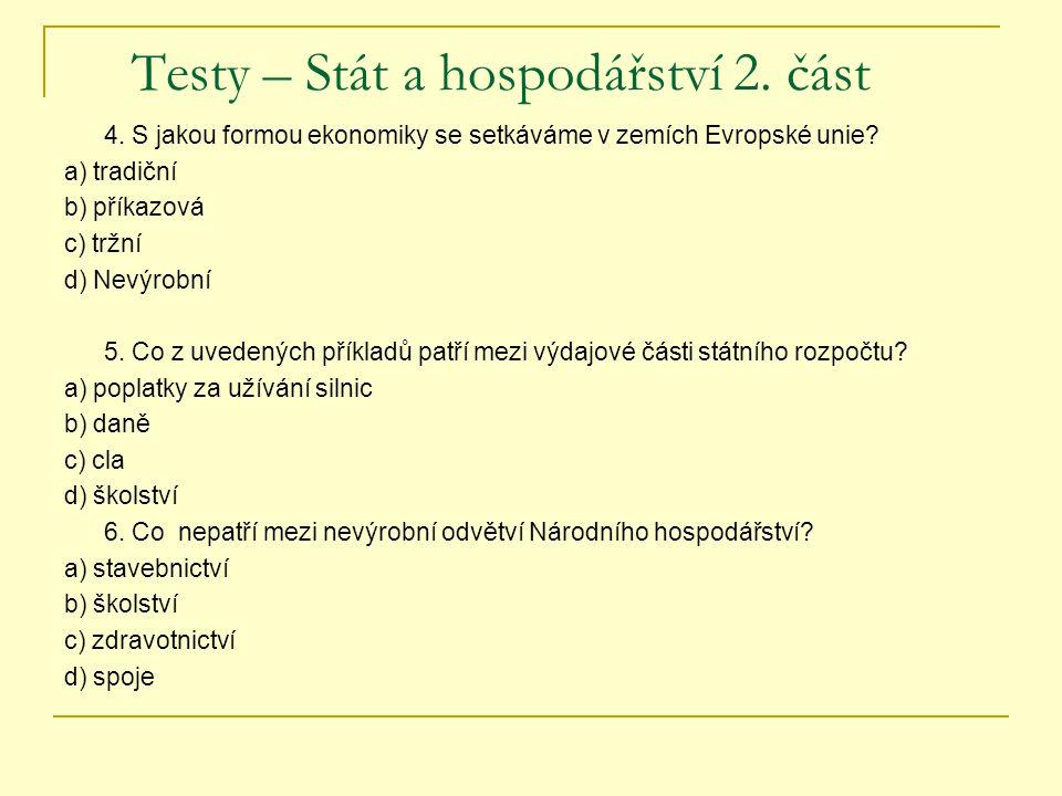 Testy – Stát a hospodářství 2. část 4. S jakou formou ekonomiky se setkáváme v zemích Evropské unie? a) tradiční b) příkazová c) tržní d) Nevýrobní 5.