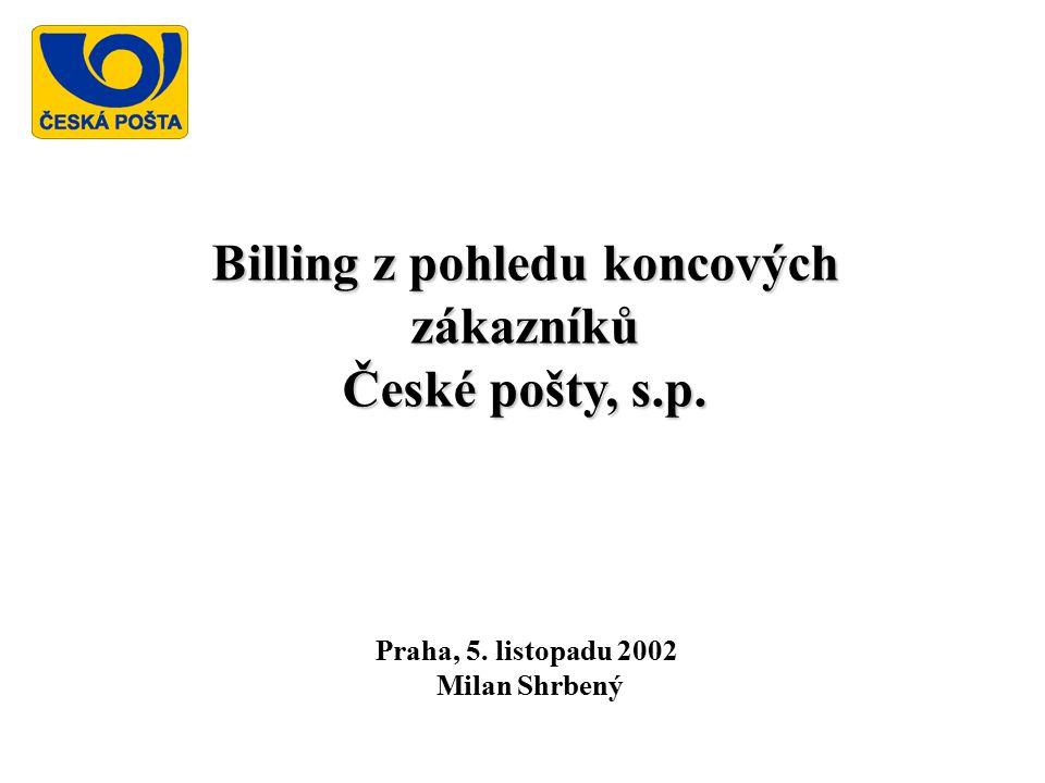 Billing z pohledu koncových zákazníků České pošty, s.p. Praha, 5. listopadu 2002 Milan Shrbený