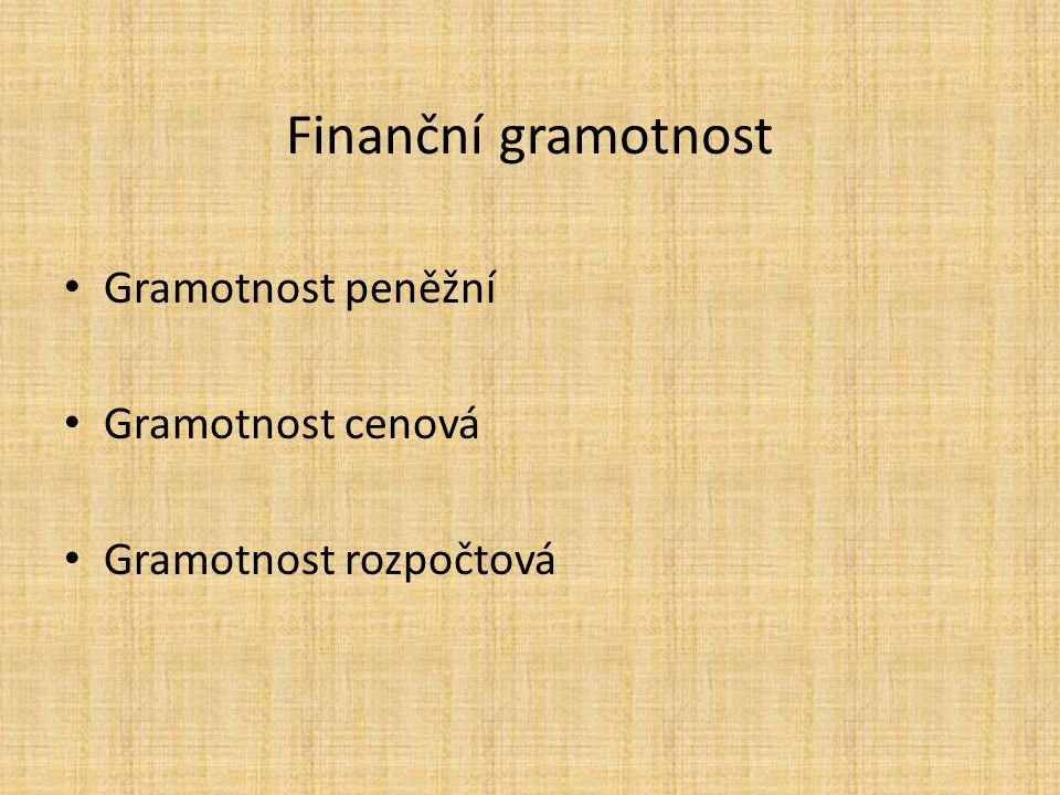 Finanční gramotnost Gramotnost peněžní Gramotnost cenová Gramotnost rozpočtová
