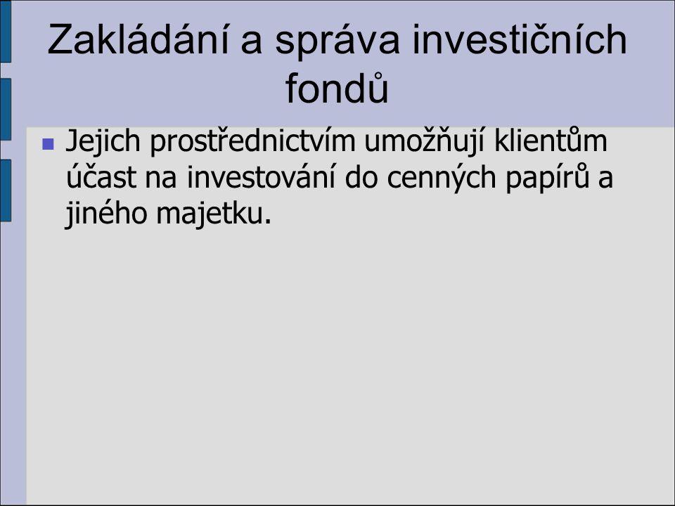 Zakládání a správa investičních fondů Jejich prostřednictvím umožňují klientům účast na investování do cenných papírů a jiného majetku.