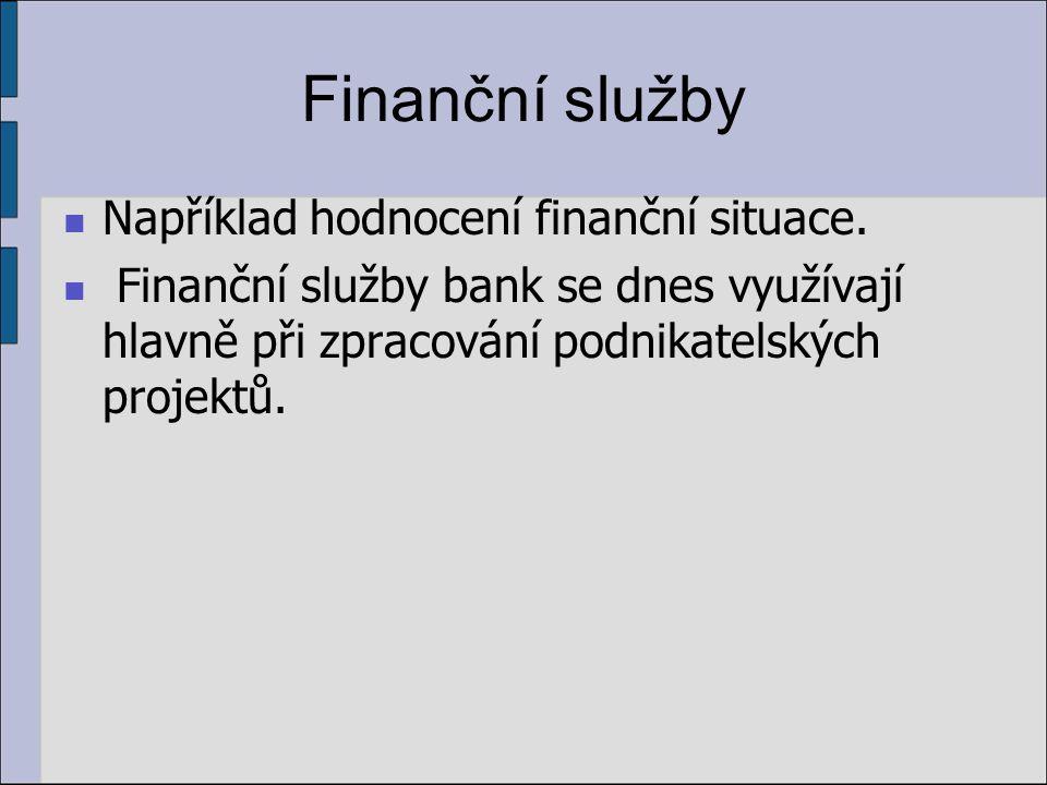 Finanční služby Například hodnocení finanční situace.