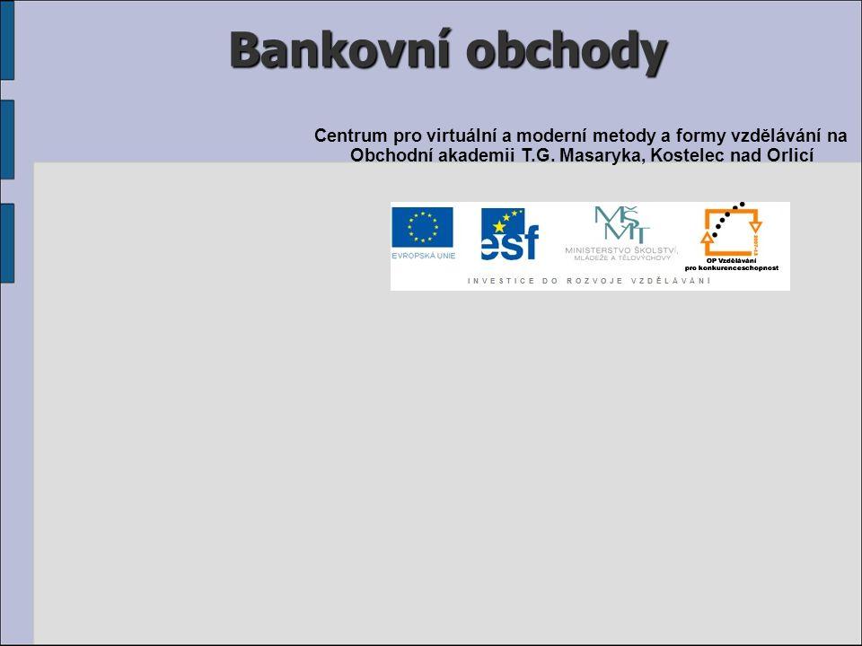 Bankovní obchody Centrum pro virtuální a moderní metody a formy vzdělávání na Obchodní akademii T.G.