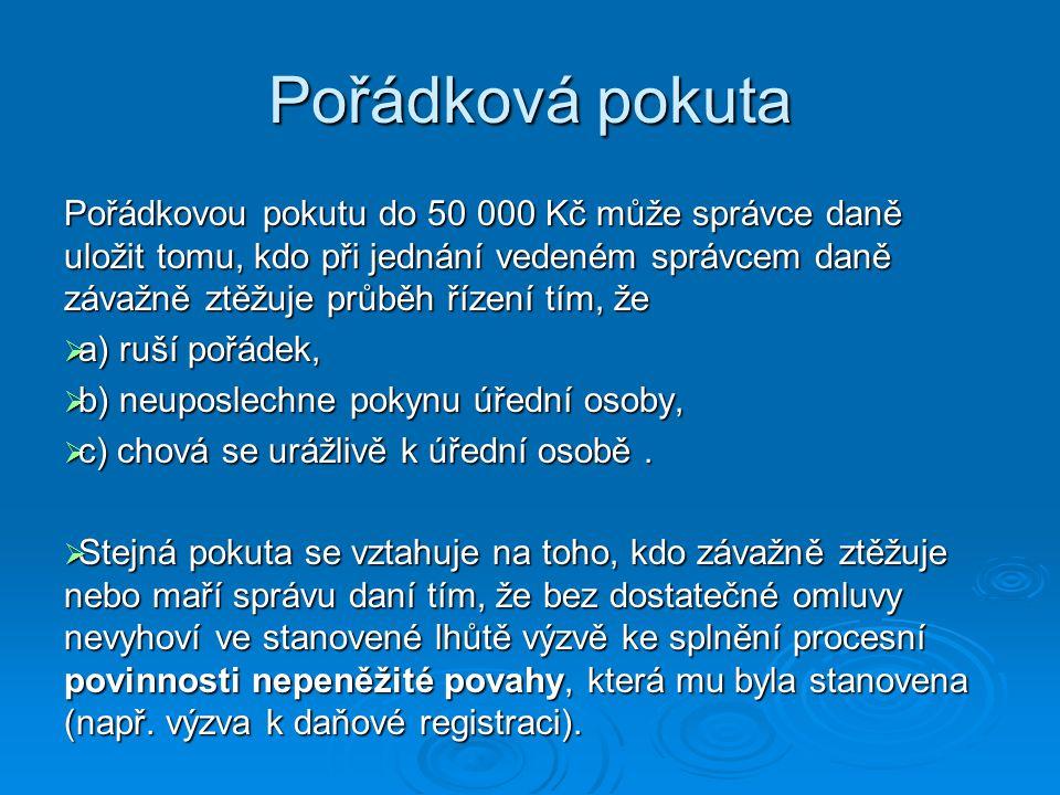 Pořádková pokuta Pořádkovou pokutu do 50 000 Kč může správce daně uložit tomu, kdo při jednání vedeném správcem daně závažně ztěžuje průběh řízení tím