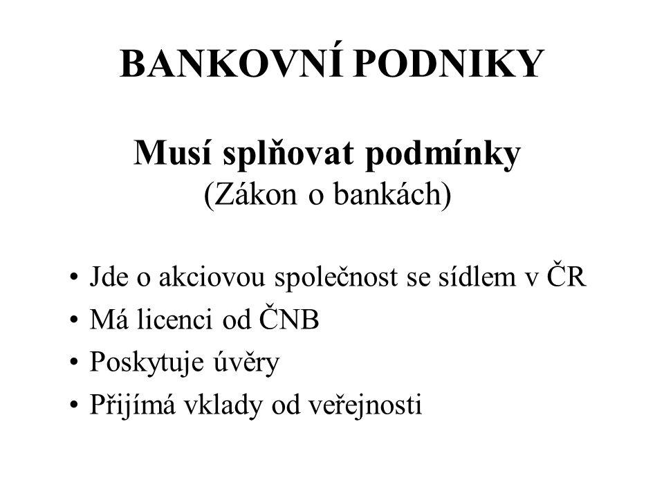 Musí splňovat podmínky (Zákon o bankách) Jde o akciovou společnost se sídlem v ČR Má licenci od ČNB Poskytuje úvěry Přijímá vklady od veřejnosti BANKO