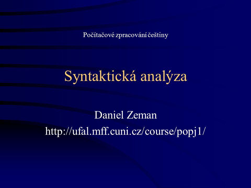 Syntaktická analýza Daniel Zeman http://ufal.mff.cuni.cz/course/popj1/ Počítačové zpracování češtiny
