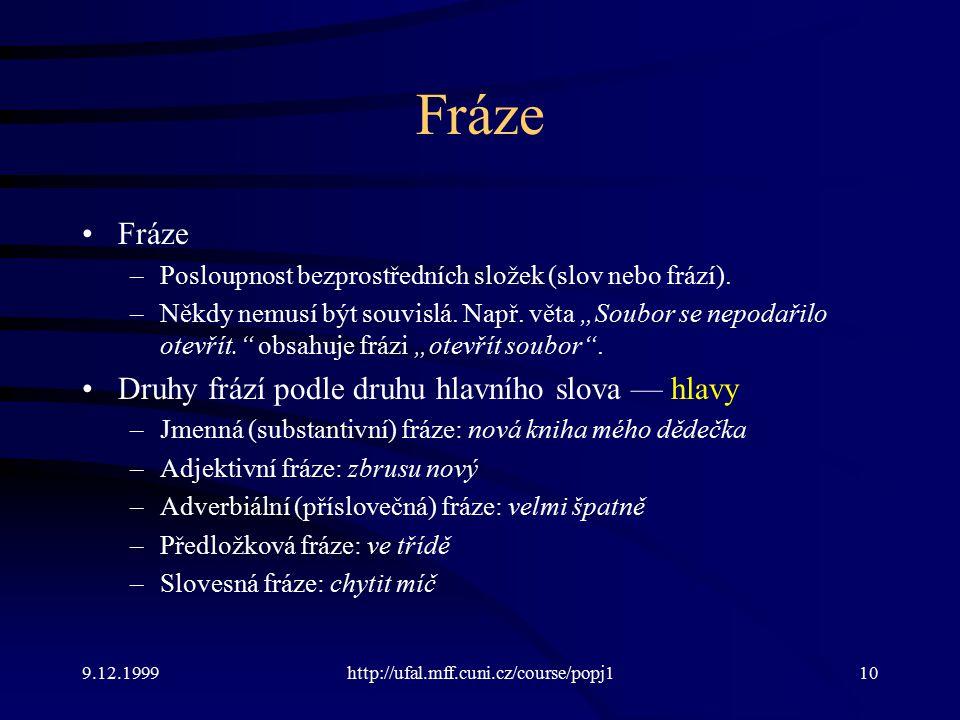 9.12.1999http://ufal.mff.cuni.cz/course/popj110 Fráze –Posloupnost bezprostředních složek (slov nebo frází).