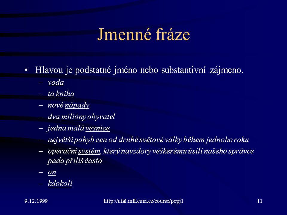 9.12.1999http://ufal.mff.cuni.cz/course/popj111 Jmenné fráze Hlavou je podstatné jméno nebo substantivní zájmeno.