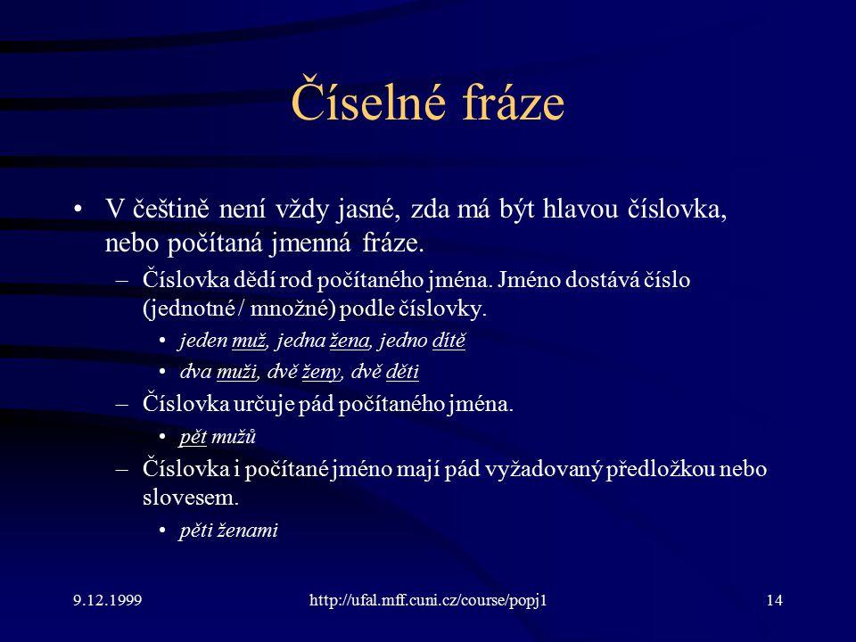 9.12.1999http://ufal.mff.cuni.cz/course/popj114 Číselné fráze V češtině není vždy jasné, zda má být hlavou číslovka, nebo počítaná jmenná fráze.