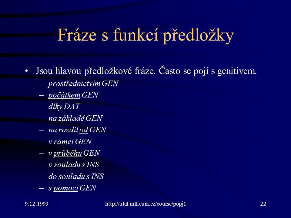9.12.1999http://ufal.mff.cuni.cz/course/popj122 Fráze s funkcí předložky Jsou hlavou předložkové fráze.
