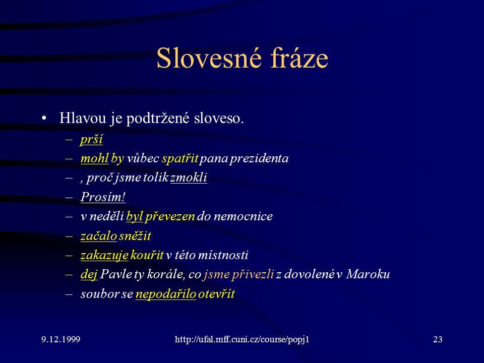 9.12.1999http://ufal.mff.cuni.cz/course/popj123 Slovesné fráze Hlavou je podtržené sloveso.
