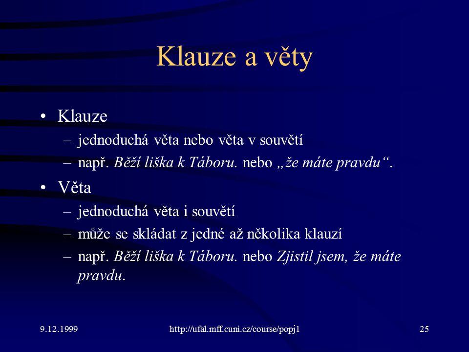 9.12.1999http://ufal.mff.cuni.cz/course/popj125 Klauze a věty Klauze –jednoduchá věta nebo věta v souvětí –např.
