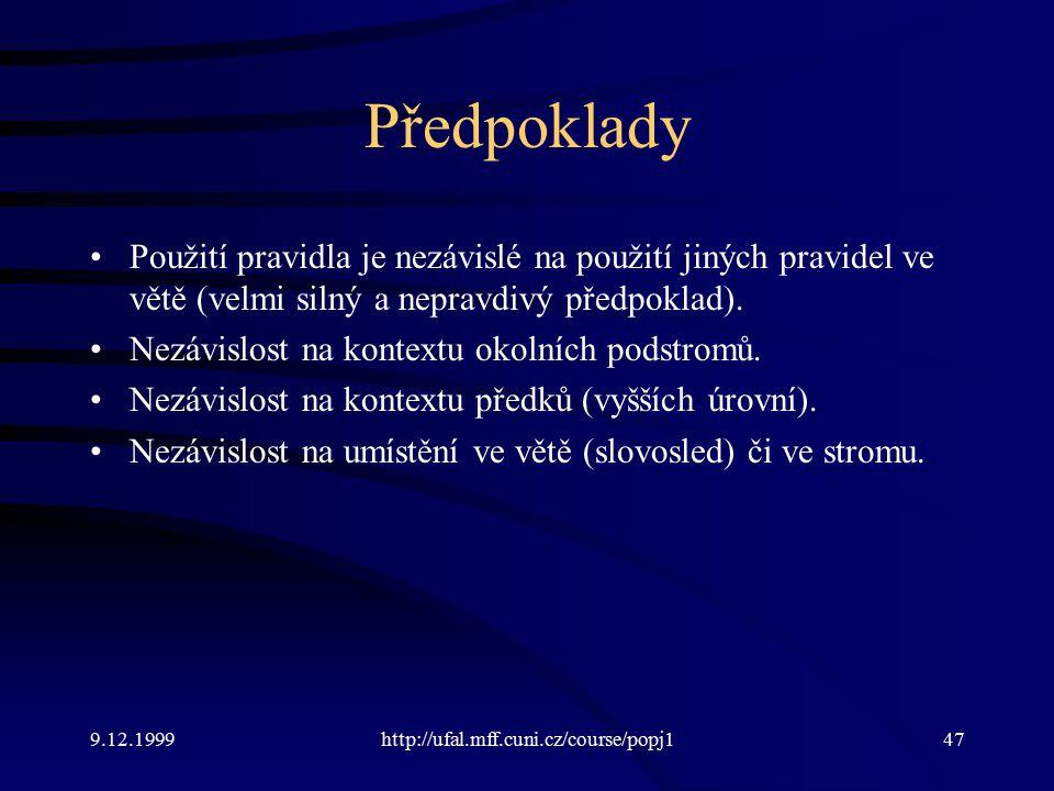 9.12.1999http://ufal.mff.cuni.cz/course/popj147 Předpoklady Použití pravidla je nezávislé na použití jiných pravidel ve větě (velmi silný a nepravdivý předpoklad).