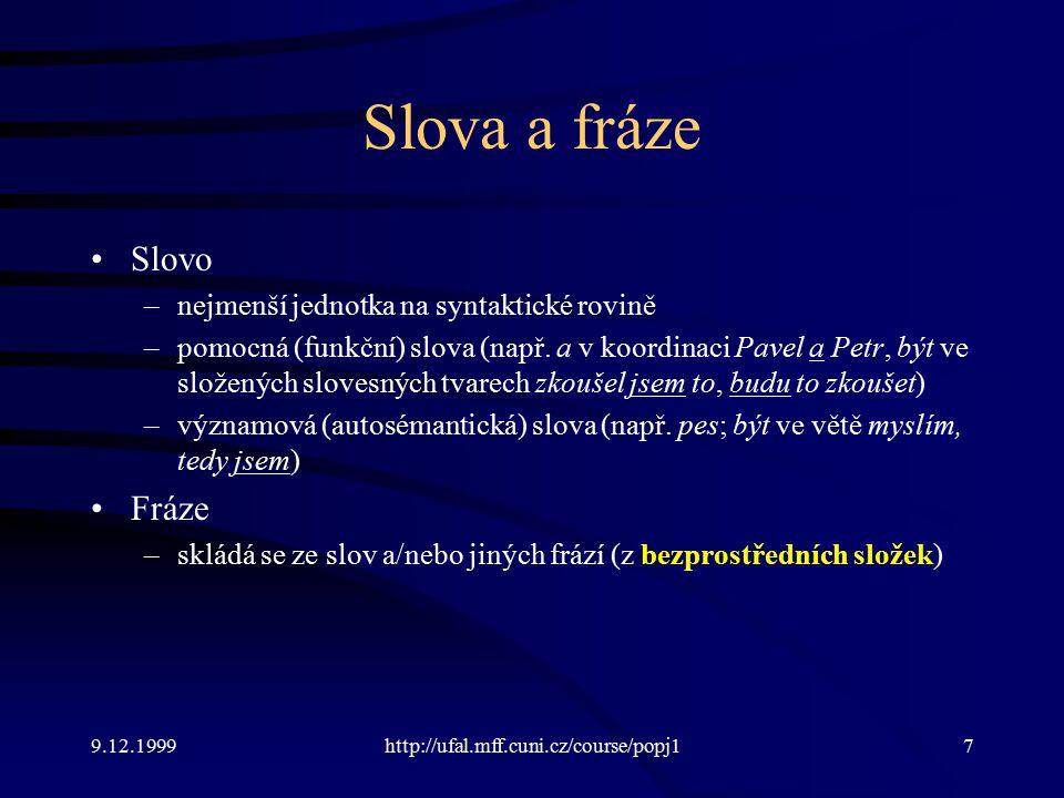 9.12.1999http://ufal.mff.cuni.cz/course/popj17 Slova a fráze Slovo –nejmenší jednotka na syntaktické rovině –pomocná (funkční) slova (např.