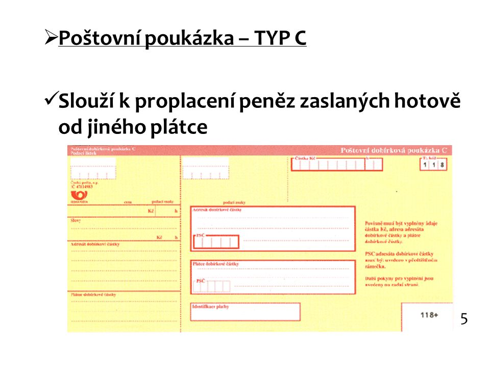  Poštovní poukázka – TYP C Slouží k proplacení peněz zaslaných hotově od jiného plátce 5