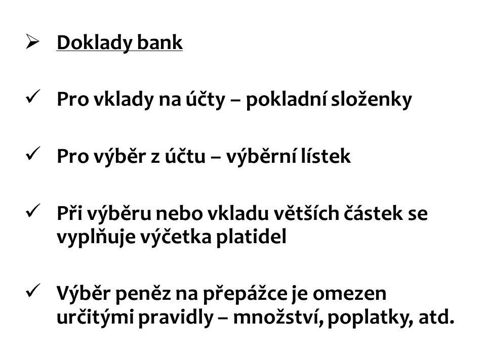 Doklady bank Pro vklady na účty – pokladní složenky Pro výběr z účtu – výběrní lístek Při výběru nebo vkladu větších částek se vyplňuje výčetka plat