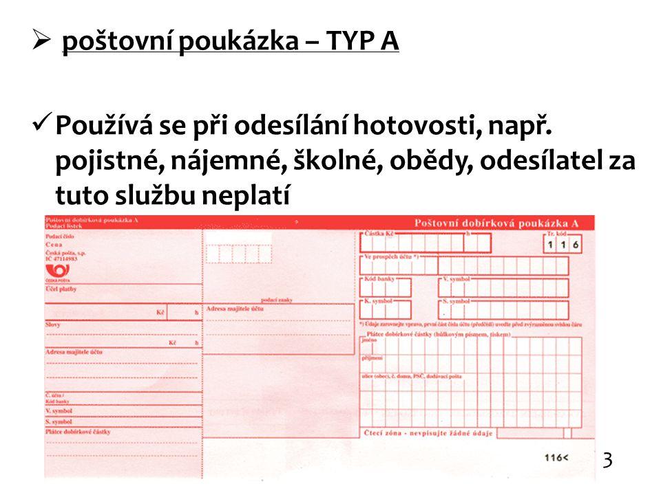  poštovní poukázka – TYP A Používá se při odesílání hotovosti, např. pojistné, nájemné, školné, obědy, odesílatel za tuto službu neplatí 3
