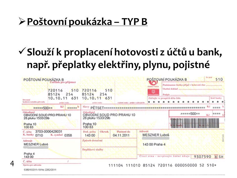  Poštovní poukázka – TYP B Slouží k proplacení hotovosti z účtů u bank, např. přeplatky elektřiny, plynu, pojistné 4