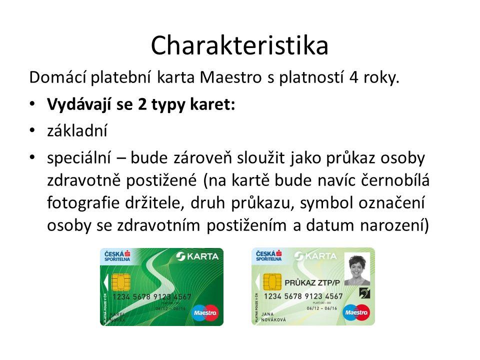Charakteristika Domácí platební karta Maestro s platností 4 roky. Vydávají se 2 typy karet: základní speciální – bude zároveň sloužit jako průkaz osob