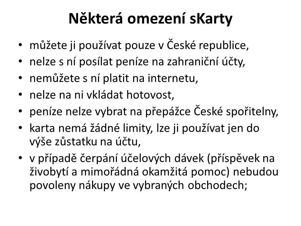 Některá omezení sKarty můžete ji používat pouze v České republice, nelze s ní posílat peníze na zahraniční účty, nemůžete s ní platit na internetu, nelze na ni vkládat hotovost, peníze nelze vybrat na přepážce České spořitelny, karta nemá žádné limity, lze ji používat jen do výše zůstatku na účtu, v případě čerpání účelových dávek (příspěvek na živobytí a mimořádná okamžitá pomoc) nebudou povoleny nákupy ve vybraných obchodech;