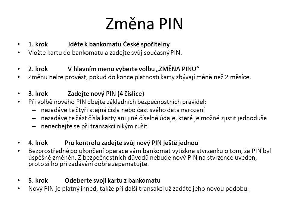 """Změna PIN 1. krok Jděte k bankomatu České spořitelny Vložte kartu do bankomatu a zadejte svůj současný PIN. 2. krok V hlavním menu vyberte volbu """"ZMĚN"""