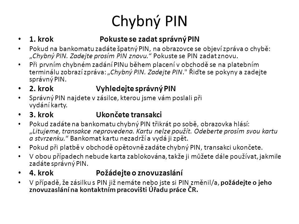 """Chybný PIN 1. krok Pokuste se zadat správný PIN Pokud na bankomatu zadáte špatný PIN, na obrazovce se objeví zpráva o chybě: """"Chybný PIN. Zadejte pros"""