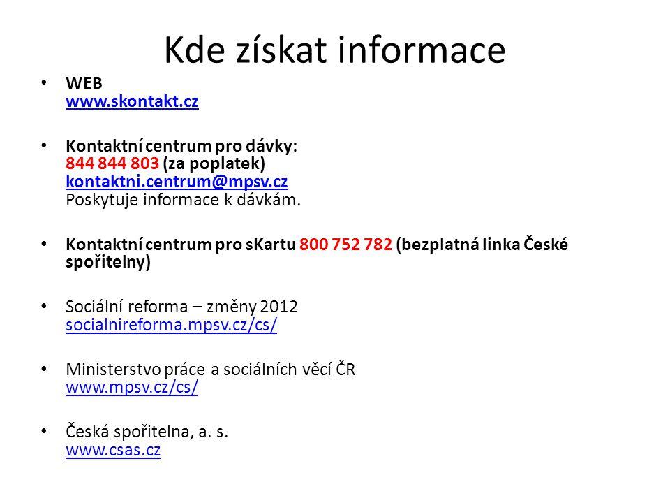 Kde získat informace WEB www.skontakt.cz www.skontakt.cz Kontaktní centrum pro dávky: 844 844 803 (za poplatek) kontaktni.centrum@mpsv.cz Poskytuje informace k dávkám.