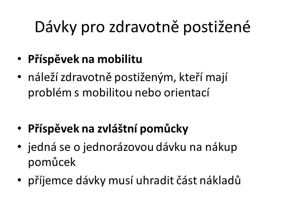 Dávky pro zdravotně postižené Příspěvek na mobilitu náleží zdravotně postiženým, kteří mají problém s mobilitou nebo orientací Příspěvek na zvláštní p