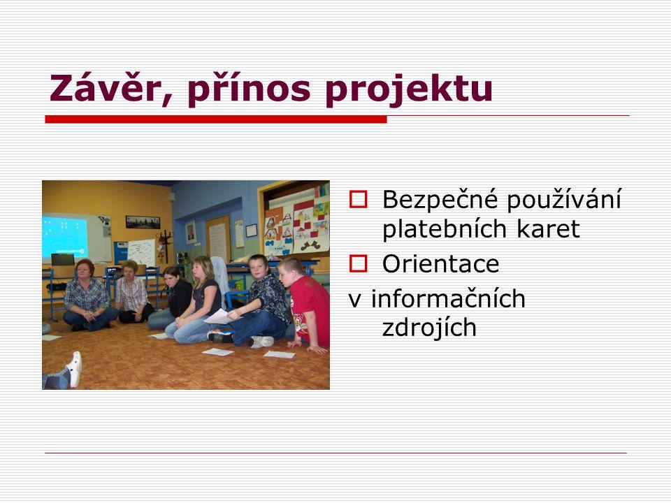 Závěr, přínos projektu  Bezpečné používání platebních karet  Orientace v informačních zdrojích