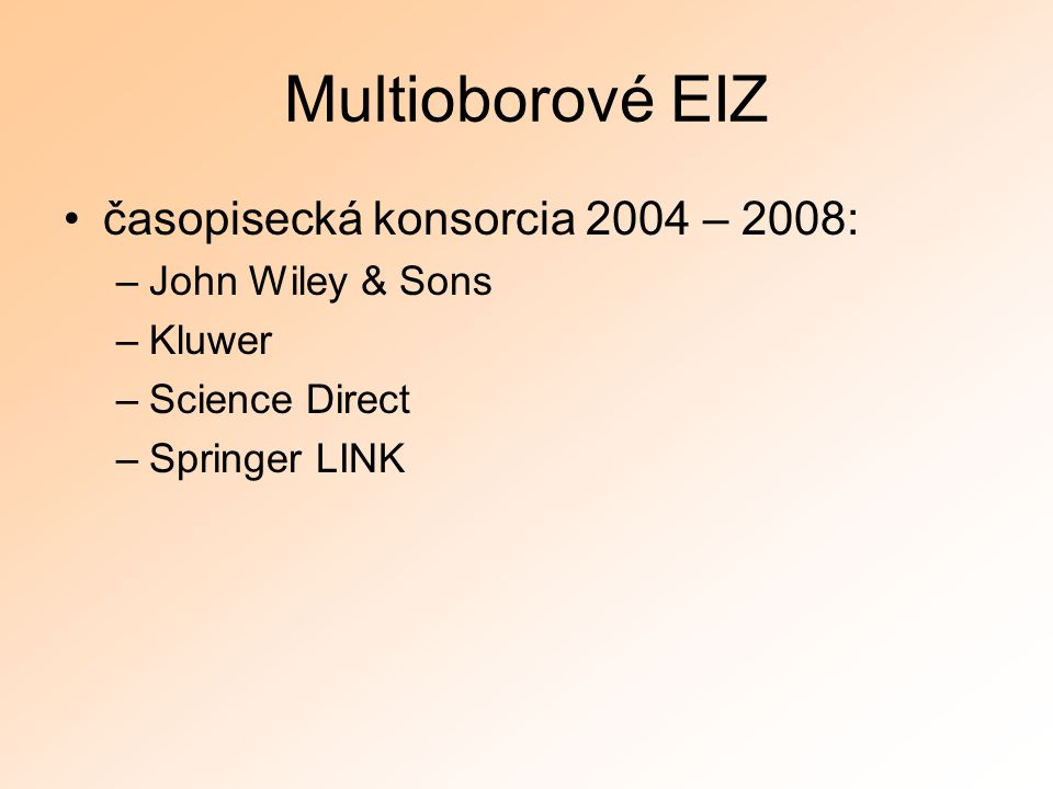 Multioborové EIZ časopisecká konsorcia 2004 – 2008: –John Wiley & Sons –Kluwer –Science Direct –Springer LINK